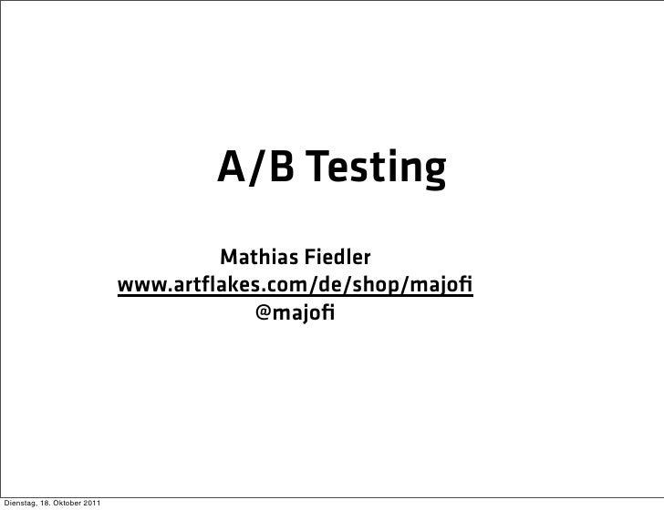A/B Testing                                     Mathias Fiedler                             www.artflakes.com/de/shop/majofi...