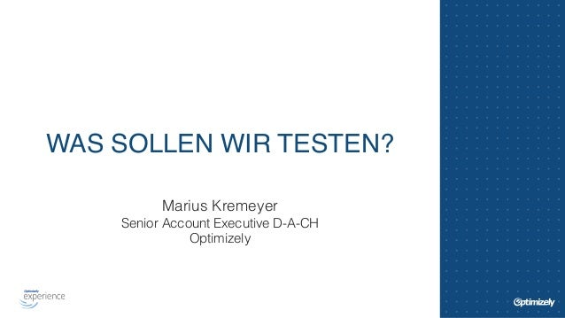 WAS SOLLEN WIR TESTEN?  Marius Kremeyer  Senior Account Executive D-A-CH  Optimizely