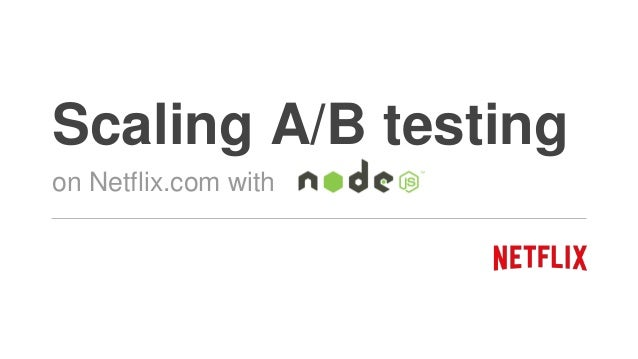 Scaling A/B testing on Netflix.com with