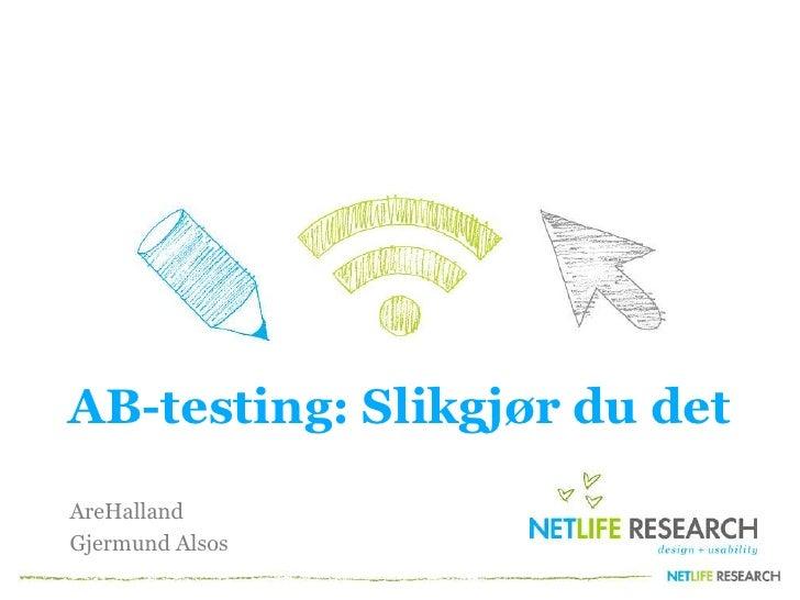 AB-testing: Slikgjør du det<br />AreHalland<br />Gjermund Alsos<br />