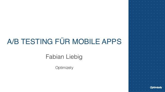 A/B TESTING FÜR MOBILE APPS  Fabian Liebig  !  Optimizely