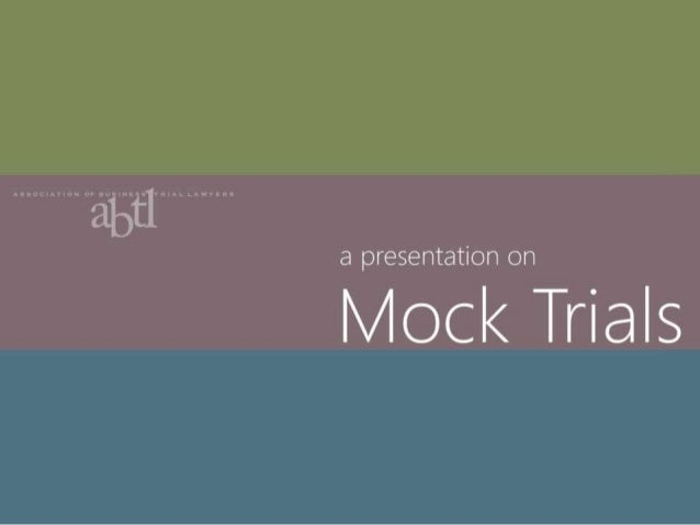 Mock Trial Presentation for the Association of Business Trial Lawyers