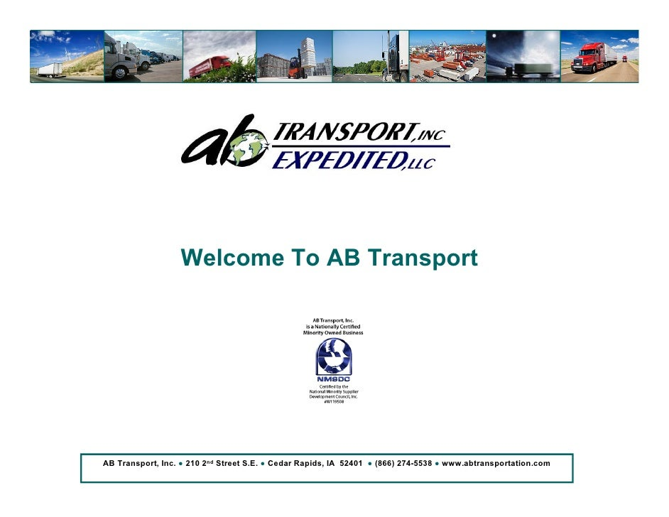 Welcome To AB Transport     AB Transport, Inc. ● 210 2nd Street S.E. ● Cedar Rapids, IA 52401 ● (866) 274-5538 ● www.abtra...