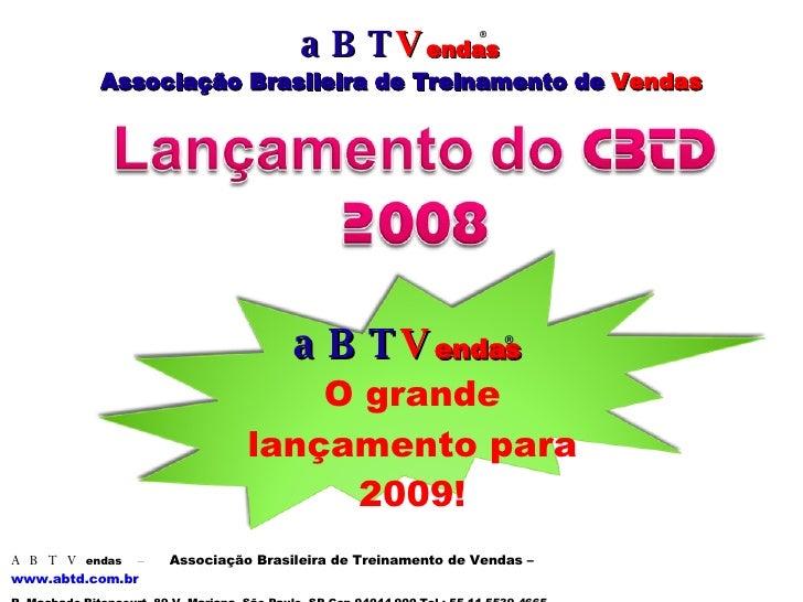 aBT V endas   Associação Brasileira de Treinamento de  Vendas aBT V endas   O grande lançamento para 2009! ® ® ABTV endas ...
