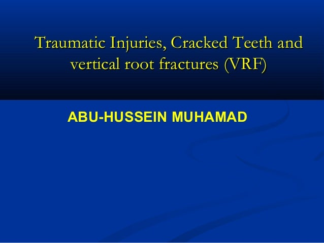 Traumatic Injuries, Cracked Teeth and vertical root fractures (VRF) ABU-HUSSEIN MUHAMAD