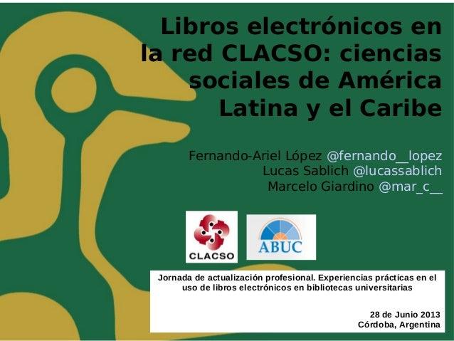Libros electrónicos en la red CLACSO: ciencias sociales de América Latina y el Caribe Fernando-Ariel López @fernando__lope...