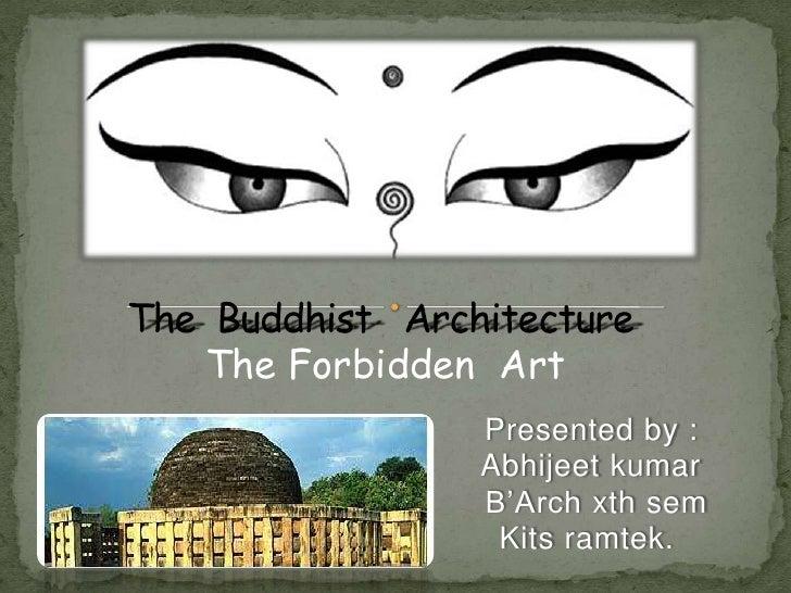 The  Buddhist   Architecture<br />The Forbidden  Art<br />Presented by :<br />Abhijeetkumar<br />B'Archxthsem<br />Kits ra...