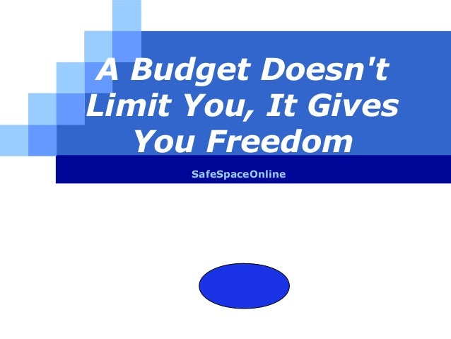 A budget doesnt limit you it gives you freedom