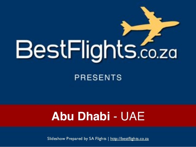 Slideshow Prepared by SA Flights | http://bestflights.co.za Abu Dhabi - UAE