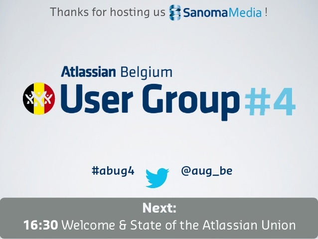 Thanks for hosting us             !           #abug4           @aug_be                  Next:16:30 Welcome & State of the ...