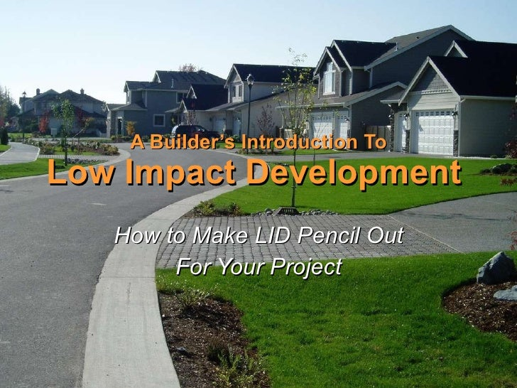A Builder's Introduction To Low Impact Development   How to Make LID Pencil Out For Your Project