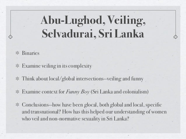 Abu-Lughod, Veiling,           Selvadurai, Sri LankaBinariesExamine veiling in its complexityThink about local/global inte...