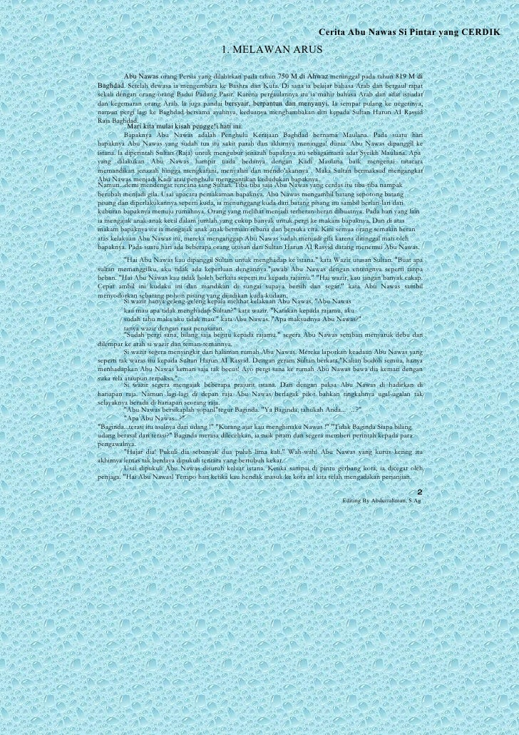 Cerita Abu Nawas Si Pintar yang CERDIK  1. MELAWAN ARUS  Abu Nawas  orang Persia yang dilahirkan pada tahun  750 M di Ahwa...