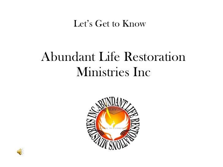 Abundant Life Restoration Ministries Inc Let's Get to Know