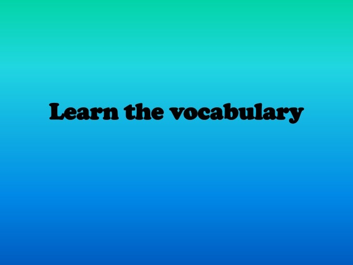 Learn the vocabulary