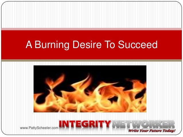 A Burning Desire To Succeed  www.PattyScheeler.com