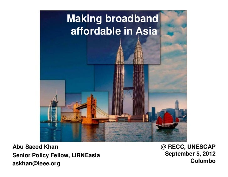 Making broadband                   affordable in AsiaAbu Saeed Khan                          @ RECC, UNESCAPSenior Policy ...