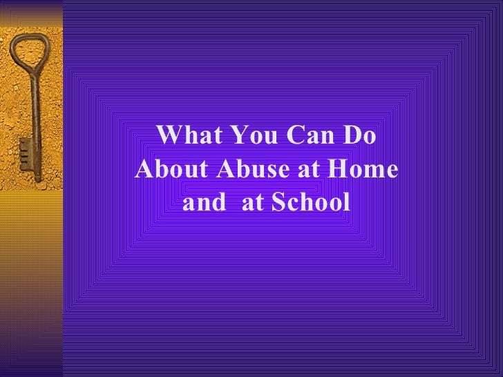 What You Can Do About Abuse at Home and  at School