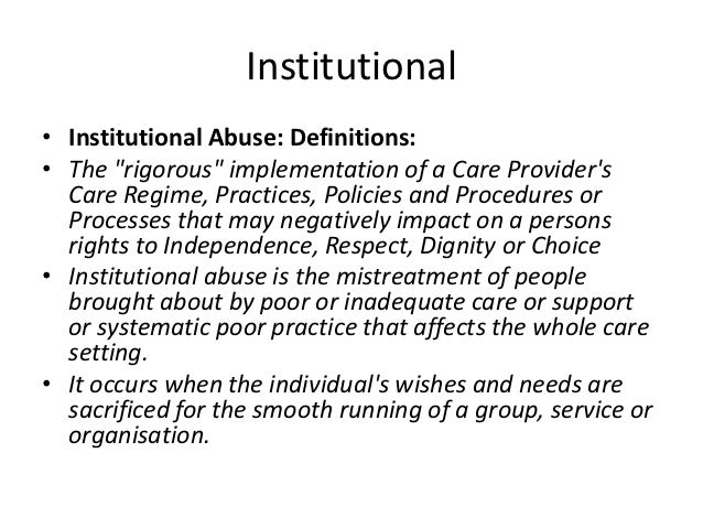institutional abuse Institution abuse and neglect leslie morrison risk of sexual assault is 2-4 times higher in institutional setting than in the institutional abuse & neglect.