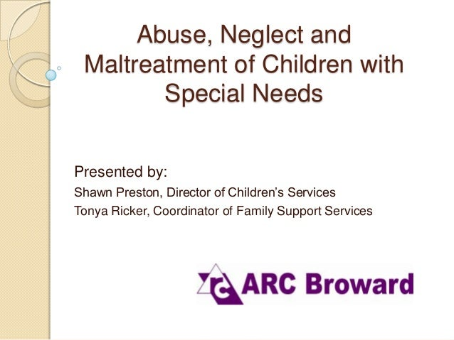 Abuse, Neglect and Maltreatment of Children with Special Needs Presented by: Shawn Preston, Director of Children's Service...
