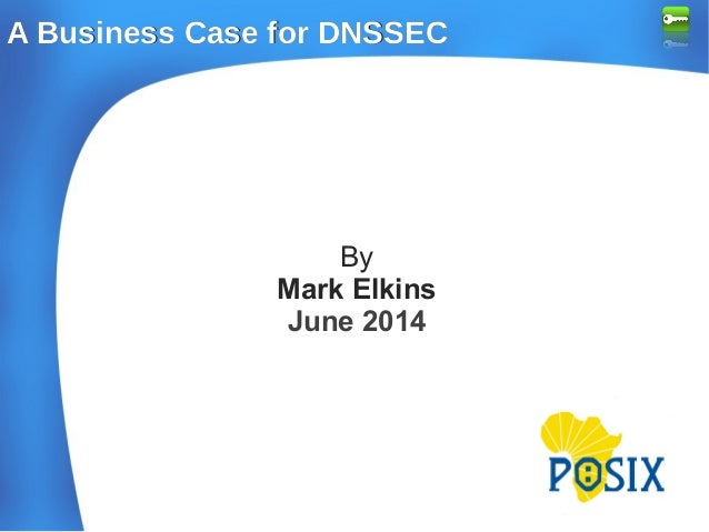 A Business Case for DNSSECA Business Case for DNSSEC By Mark Elkins June 2014