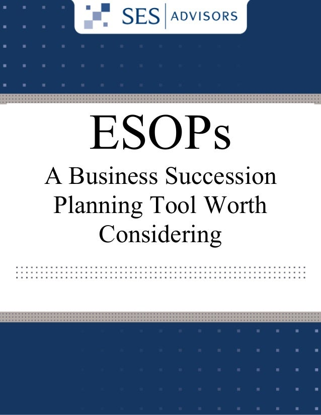 Employee Stock Ownership Plans (ESOPs): A Business Succession Planning Tool Worth Considering