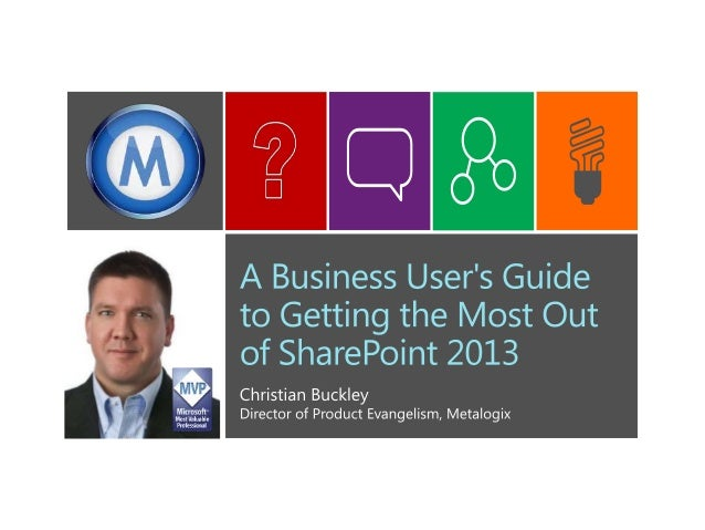 A Business Users Guide to Getting the Most Out of SharePoint 2013