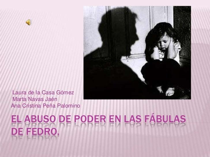 El abuso de poder en las fábulas de Fedro.<br /> Laura de la Casa Gómez     <br /> Marta Navas Jaén<br />Ana Cristina Peña...