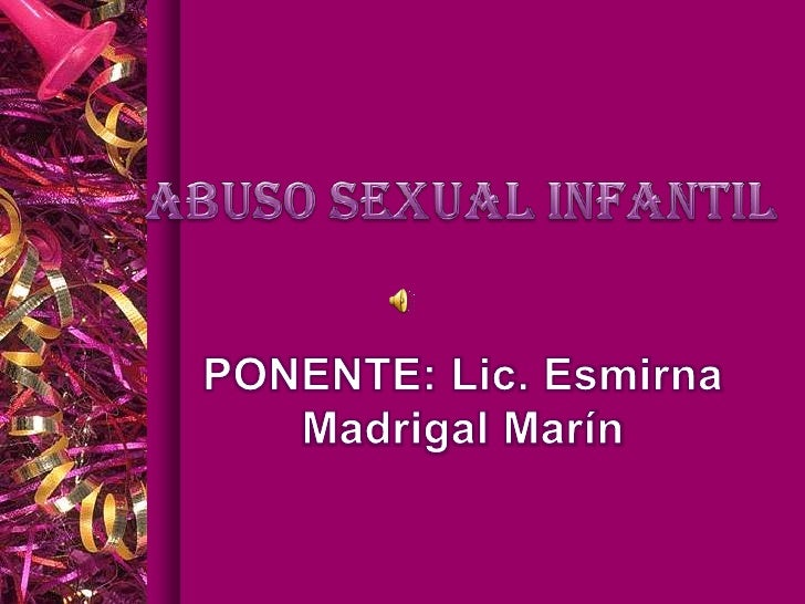 ABUSO SEXUAL INFANTIL<br />PONENTE: Lic. Esmirna Madrigal Marín<br />