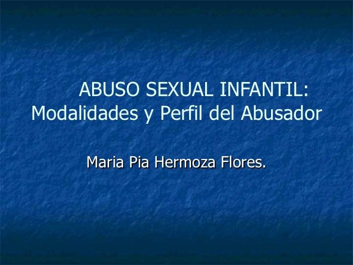 ABUSO SEXUAL INFANTIL: Modalidades y Perfil del Abusador Maria Pia Hermoza Flores.