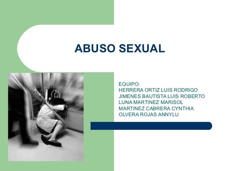 ABUSO SEXUAL     EQUIPO:     HERRERA ORTIZ LUIS RODRIGO     JIMENES BAUTISTA LUIS ROBERTO     LUNA MARTINEZ MARISOL     MA...