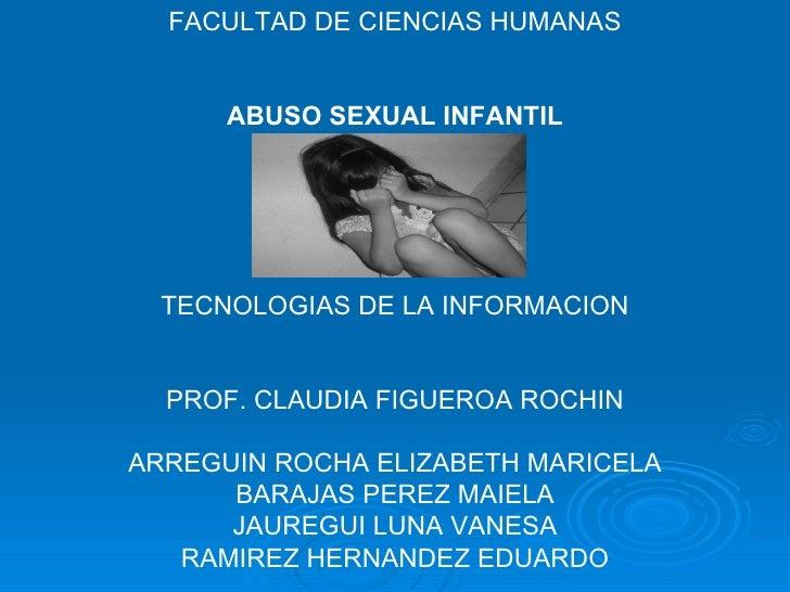 FACULTAD DE CIENCIAS HUMANAS ABUSO SEXUAL INFANTIL TECNOLOGIAS DE LA INFORMACION PROF. CLAUDIA FIGUEROA ROCHIN ARREGUIN RO...