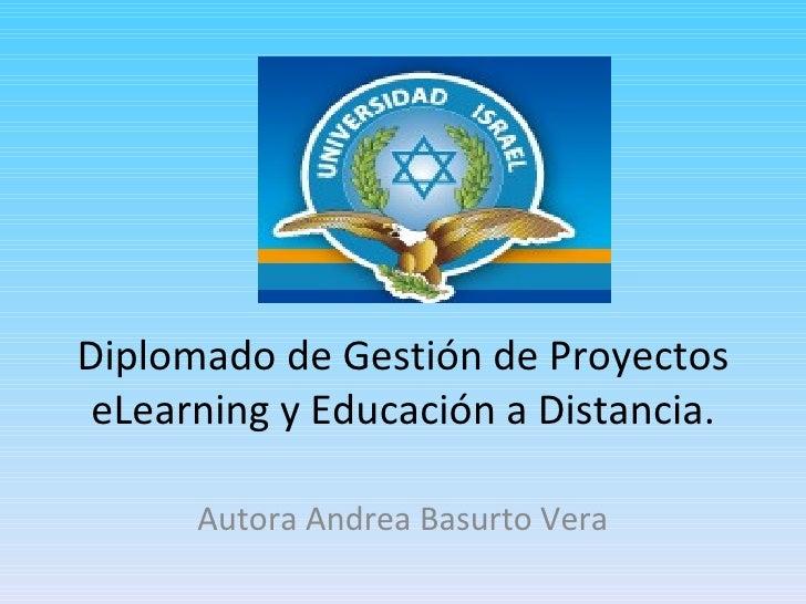 Diplomado de Gestión de Proyectos eLearning y Educación a Distancia. Autora Andrea Basurto Vera