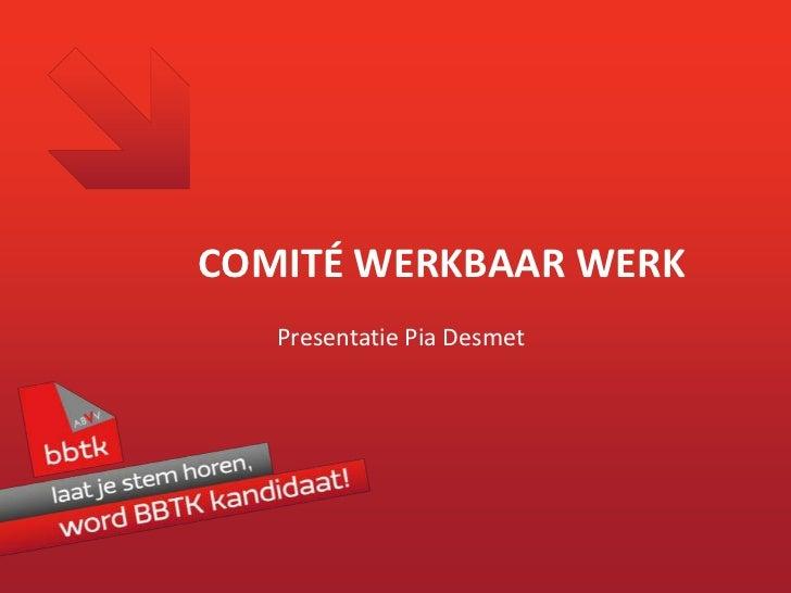 COMITÉ WERKBAAR WERK   Presentatie Pia Desmet