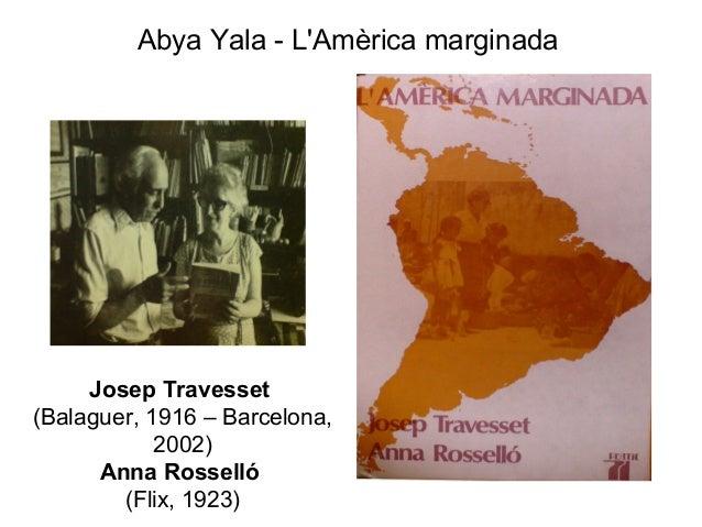 Abya Yala - LAmèrica marginada     Josep Travesset(Balaguer, 1916 – Barcelona,            2002)      Anna Rosselló        ...
