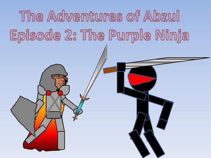 The Adventures of Abzul<br />Episode 2: The Purple Ninja<br />
