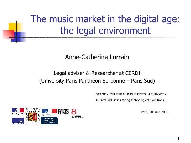The music market in the digital age: the legal environment <ul><li>Anne-Catherine Lorrain </li></ul><ul><li>Legal adviser ...