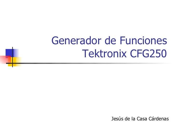 Generador de Funciones Tektronix CFG250 Jesús de la Casa Cárdenas