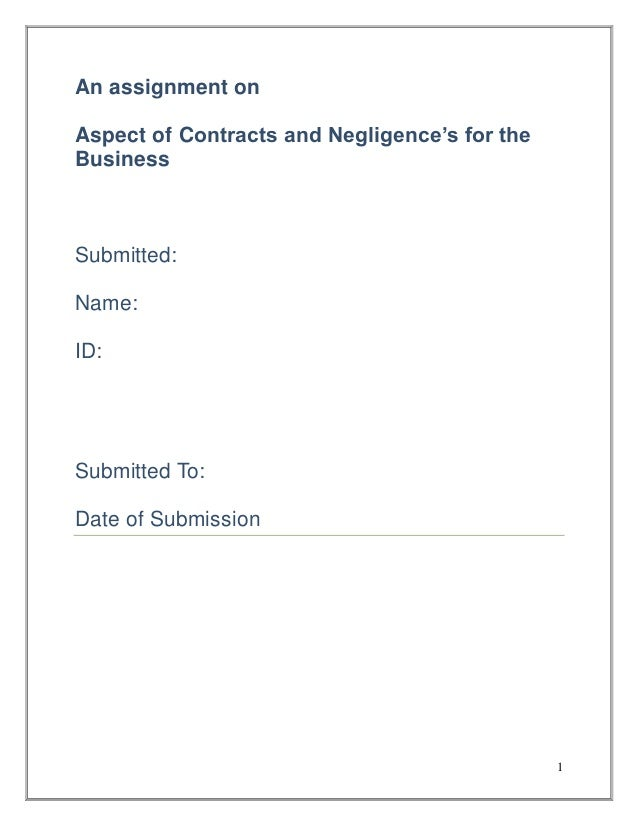 An assignment on Aspect of Contracts and Negligence's for the Business  Submitted: Name: ID:  Submitted To: Date of Submis...