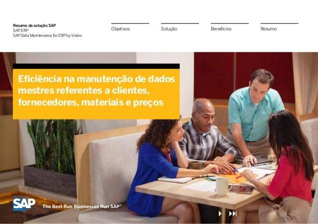 Resumo da solução SAP SAP ERP SAP Data Maintenance for ERP by Vistex Eficiência na manutenção de dados mestres referentes ...