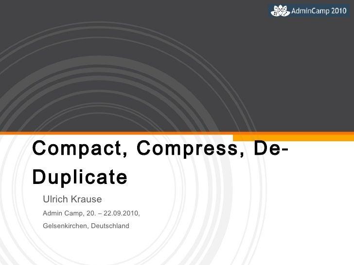 Compact, Compress, De-DUplicate