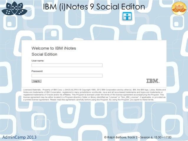 IBM (i)Notes 9 Social Editon AdminCamp  2013   © Ralph Belfiore, Track 2 – Session 6, 15.30 – 17:00