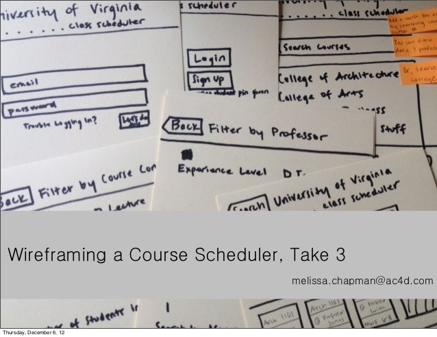 Wireframing a Course Scheduler, Take 3                                melissa.chapman@ac4d.comThursday, December 6, 12