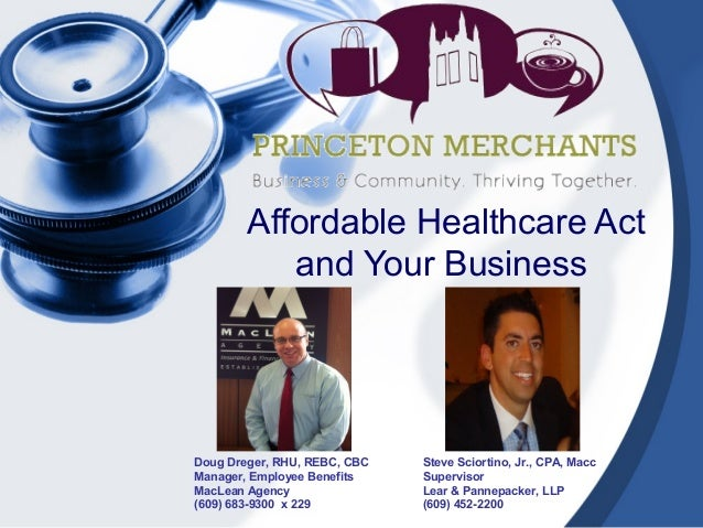 Affordable Healthcare Actand Your BusinessDoug Dreger, RHU, REBC, CBCManager, Employee BenefitsMacLean Agency(609) 683-930...