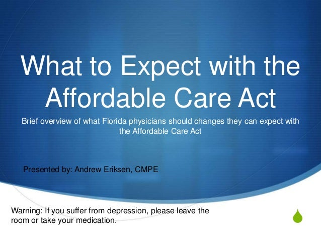 What to Expect with the Affordable Care Act Brief overview of what Florida physicians should changes they can expect with ...