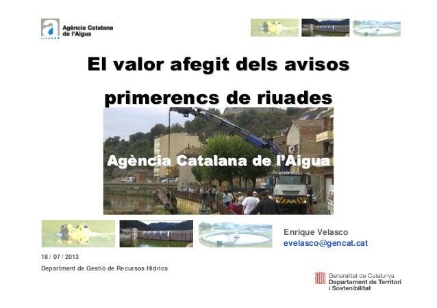 1 El valor afegit dels avisosEl valor afegit dels avisos primerencs de riuadesprimerencs de riuades AgAgèència Catalana de...