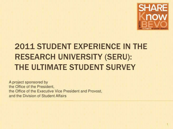 2011 Student Experience in the Research University (SERU): The Ultimate Student Survey<br />A project sponsored by <br />t...