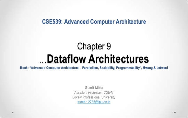 "CSE539: Advanced Computer Architecture  Chapter 9 …Dataflow Architectures Book: ""Advanced Computer Architecture – Parallel..."