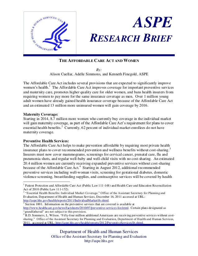 ASPE RESEARCH BRIEF THE AFFORDABLE CARE ACT AND WOMEN By: Alison Cuellar, Adelle Simmons, and Kenneth Finegold, ASPE The A...