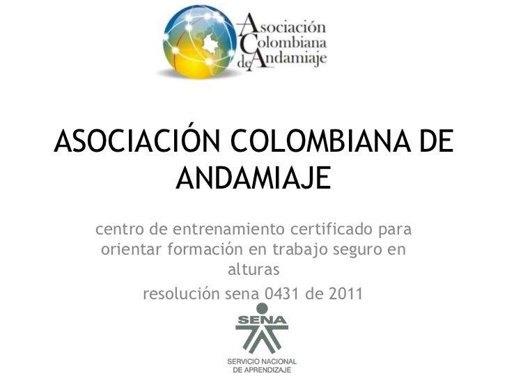 ASOCIACIÓN COLOMBIANA DE       ANDAMIAJE  centro de entrenamiento certificado para   orientar formación en trabajo seguro ...